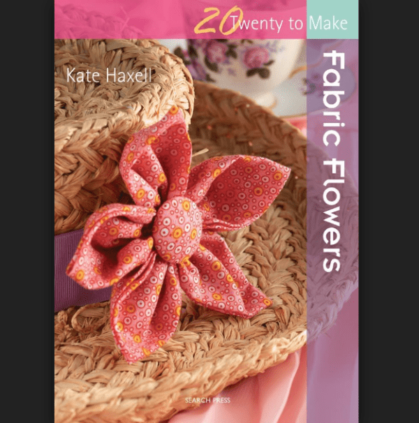 Fabric Flowers (Twenty to Make), by Kate Haxell