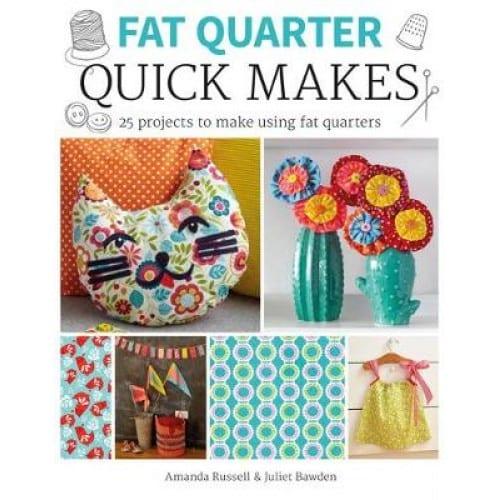 Fat Quarter Quick Makes - Juliet Bawden and Amanda Russell