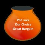 Pot Luck Bargains!